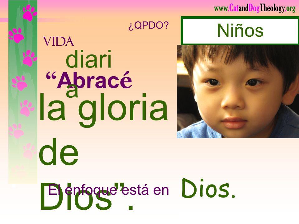 www.CatandDogTheology.org la gloria de Dios. Escuch é El enfoque está en Él. vida diari a ¿QPDO? Música