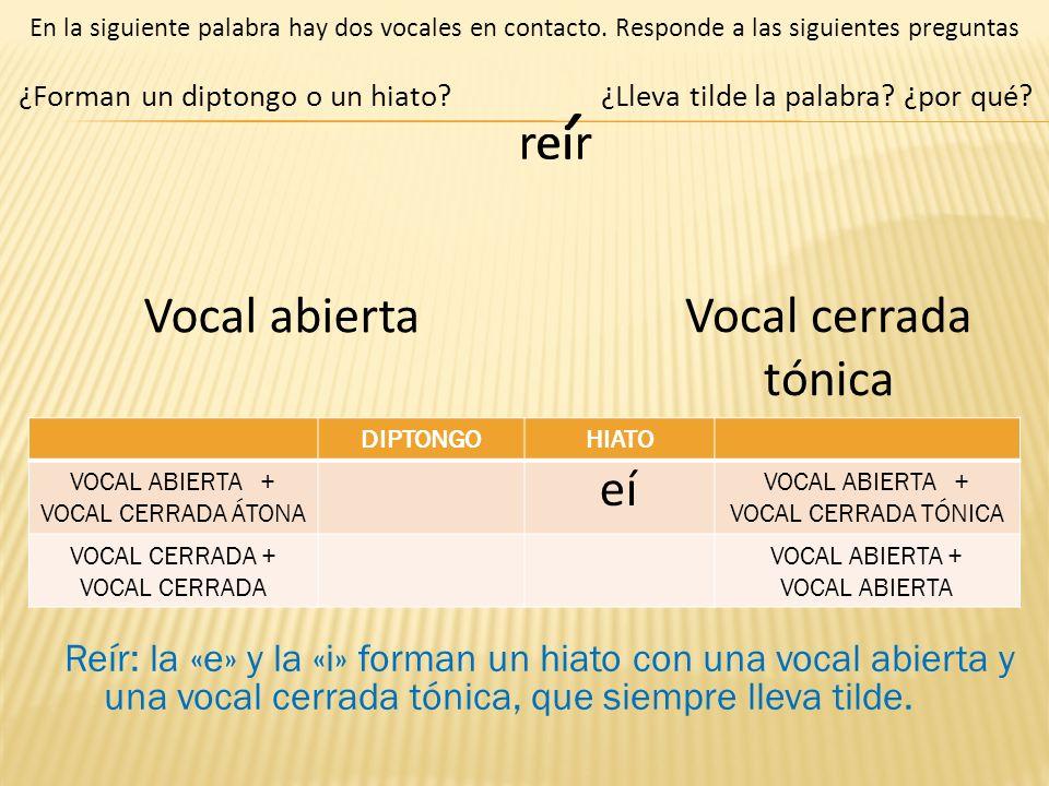 reir ¿Forman un diptongo o un hiato? En la siguiente palabra hay dos vocales en contacto. Responde a las siguientes preguntas Reír: la «e» y la «i» fo