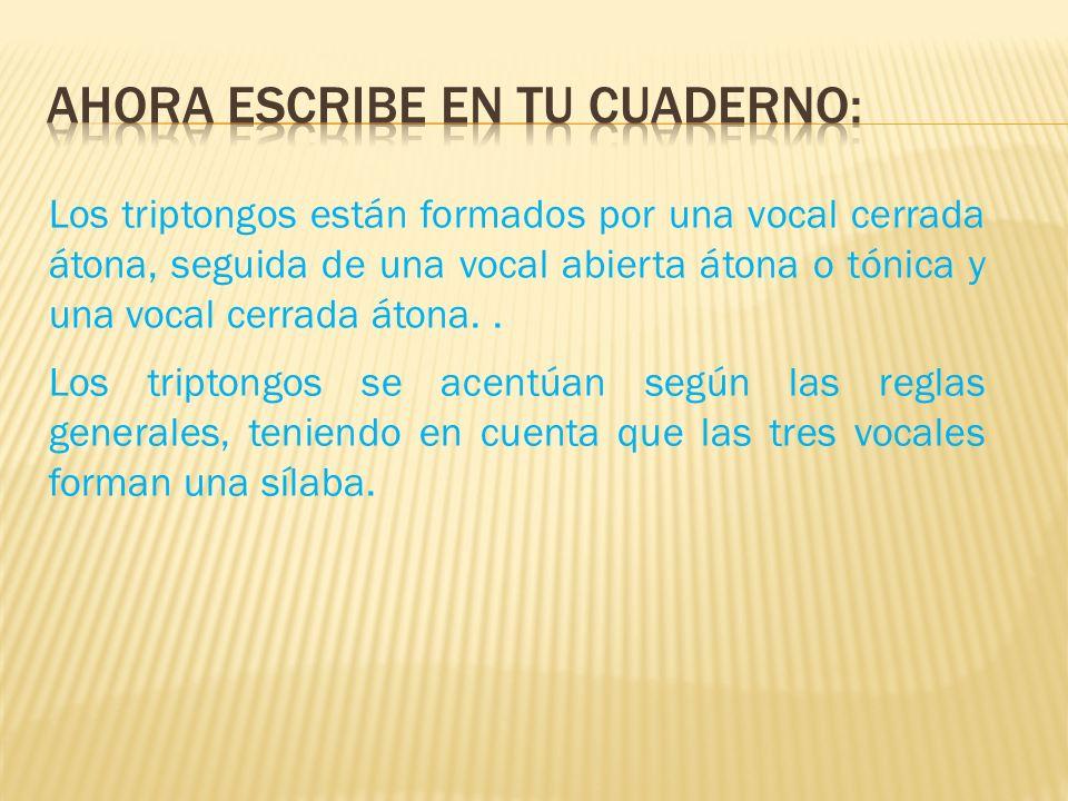 Los triptongos se acentúan según las reglas generales, teniendo en cuenta que las tres vocales forman una sílaba. Los triptongos están formados por un