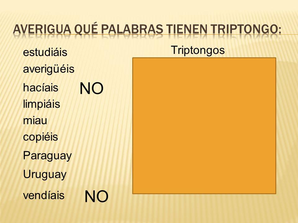 estudiáis averigüéis hacíais limpiáis miau copiéis Paraguay Uruguay vendíais Triptongos NO