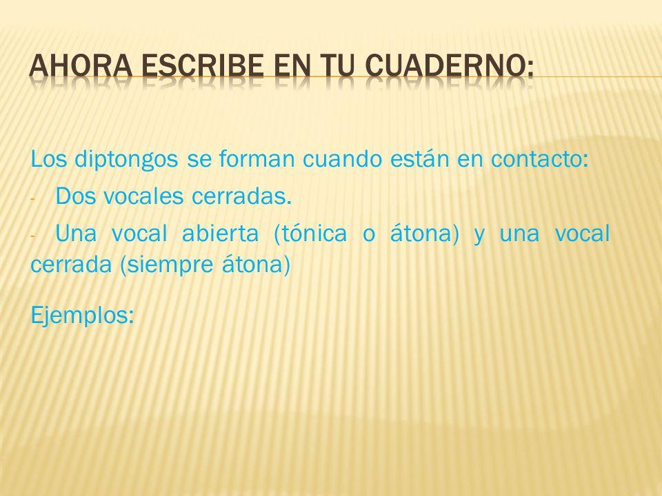 Los diptongos se forman cuando están en contacto: - Dos vocales cerradas. - Una vocal abierta (tónica o átona) y una vocal cerrada (siempre átona) Eje