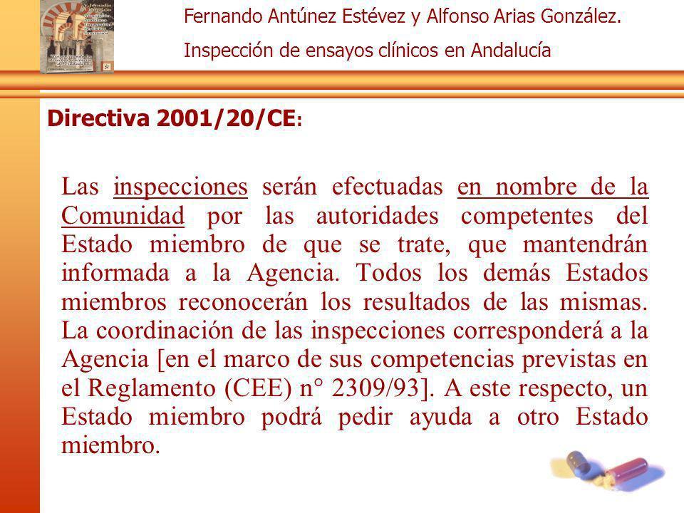 Fernando Antúnez Estévez y Alfonso Arias González. Inspección de ensayos clínicos en Andalucía Directiva 2001/20/CE : Las inspecciones serán efectuada