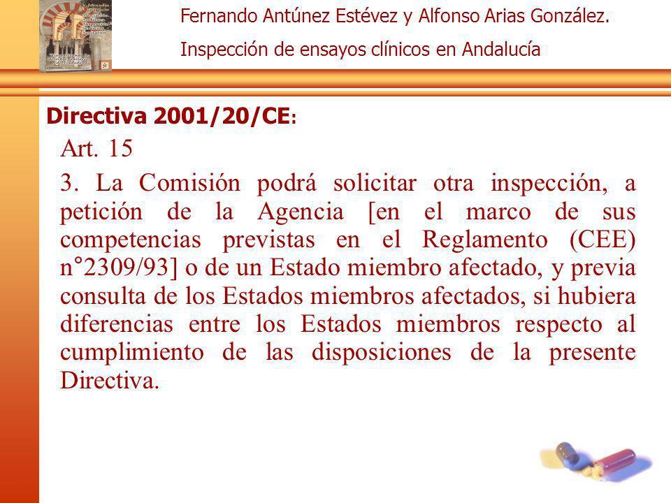 Fernando Antúnez Estévez y Alfonso Arias González. Inspección de ensayos clínicos en Andalucía Directiva 2001/20/CE : Art. 15 3. La Comisión podrá sol