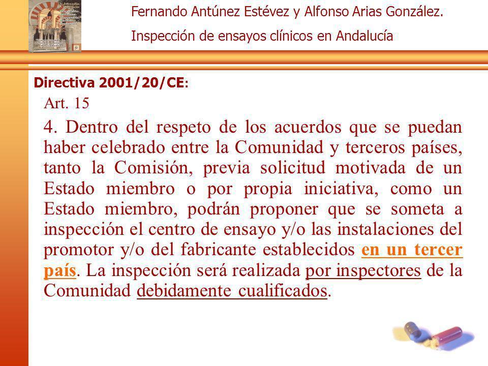 Fernando Antúnez Estévez y Alfonso Arias González. Inspección de ensayos clínicos en Andalucía Directiva 2001/20/CE : Art. 15 4. Dentro del respeto de