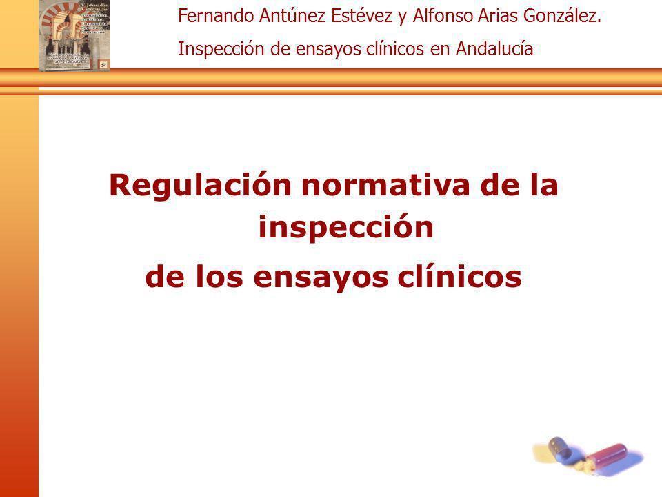 Fernando Antúnez Estévez y Alfonso Arias González. Inspección de ensayos clínicos en Andalucía Regulación normativa de la inspección de los ensayos cl