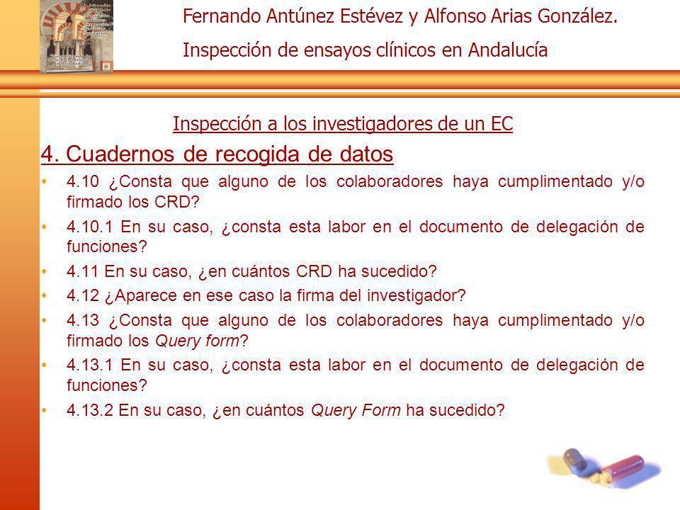 Fernando Antúnez Estévez y Alfonso Arias González. Inspección de ensayos clínicos en Andalucía Inspección a los investigadores de un EC 4. Cuadernos d
