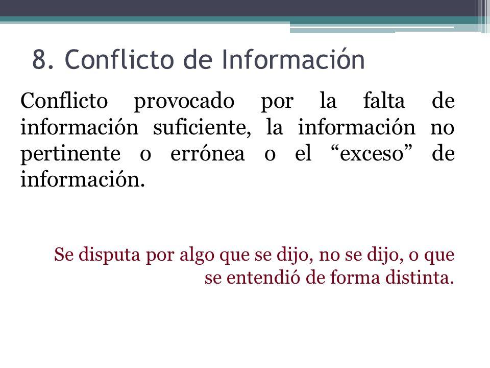8. Conflicto de Información Conflicto provocado por la falta de información suficiente, la información no pertinente o errónea o el exceso de informac