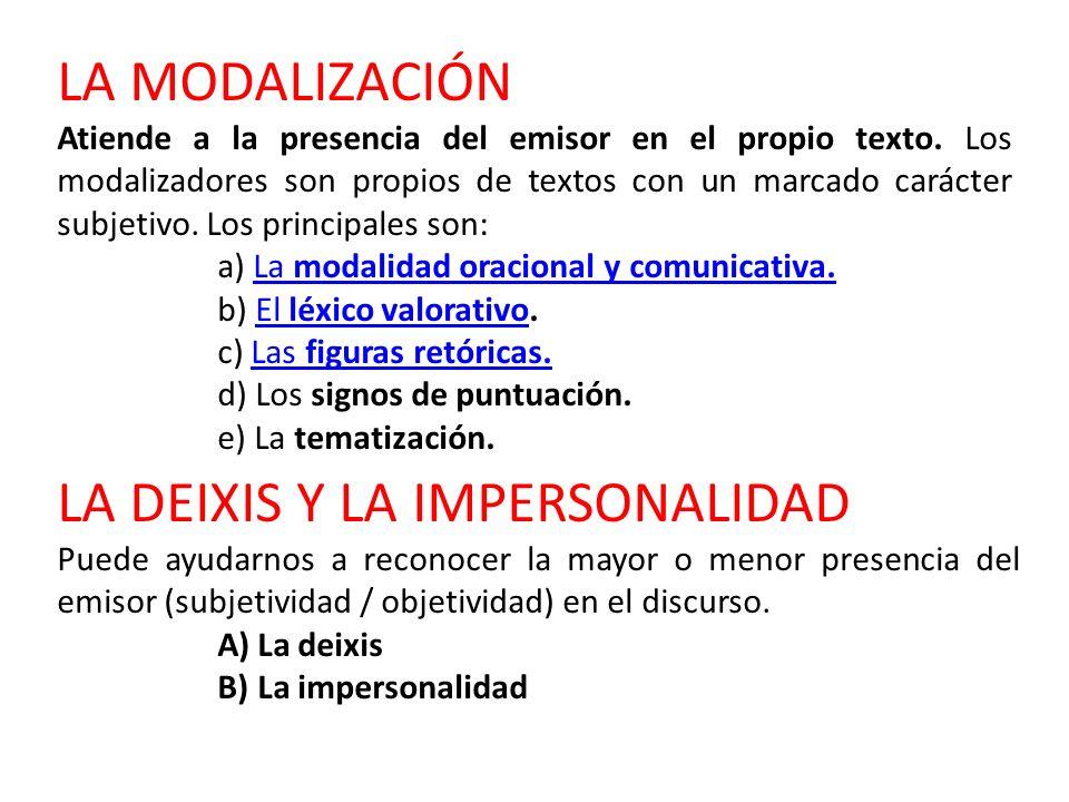 LA MODALIZACIÓN Atiende a la presencia del emisor en el propio texto. Los modalizadores son propios de textos con un marcado carácter subjetivo. Los p
