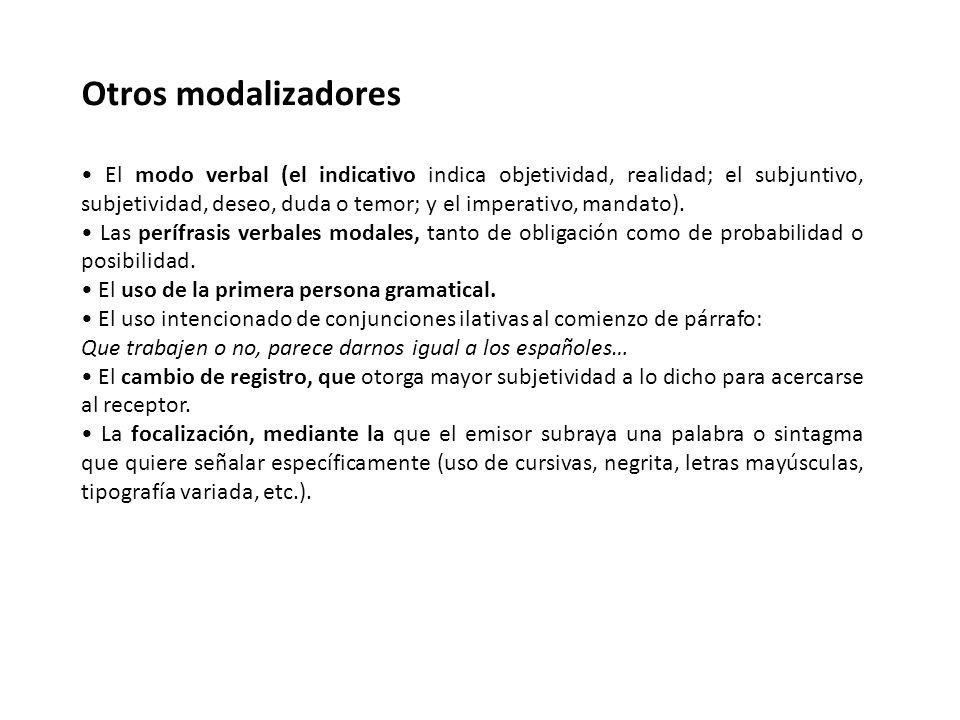 Otros modalizadores El modo verbal (el indicativo indica objetividad, realidad; el subjuntivo, subjetividad, deseo, duda o temor; y el imperativo, man