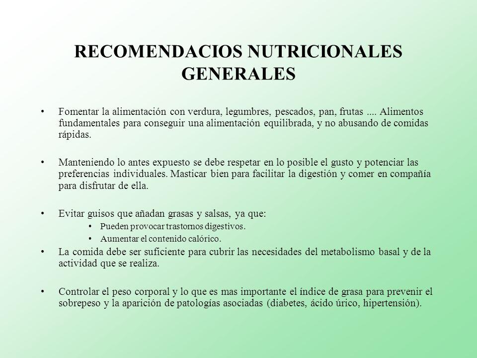RECOMENDACIOS NUTRICIONALES GENERALES Fomentar la alimentación con verdura, legumbres, pescados, pan, frutas.... Alimentos fundamentales para consegui