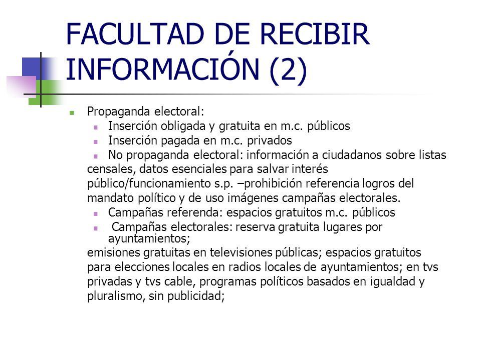FACULTAD DE RECIBIR INFORMACIÓN (2) Propaganda electoral: Inserción obligada y gratuita en m.c.