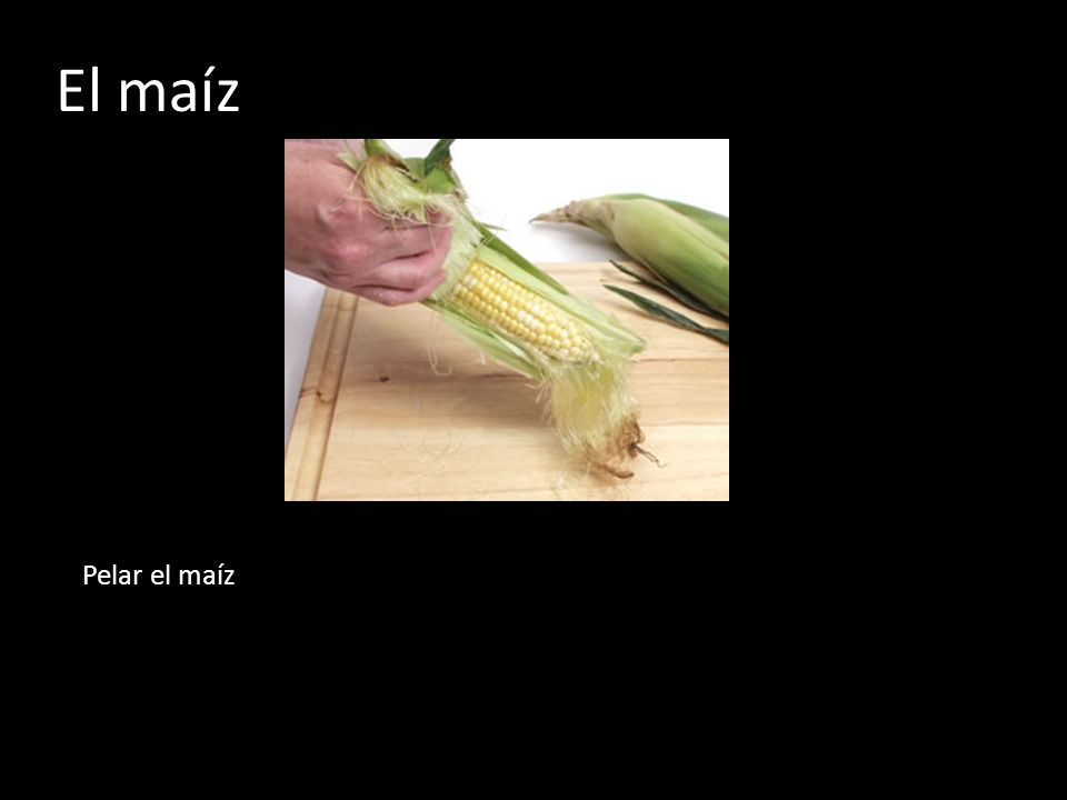El maíz Pelar el maíz