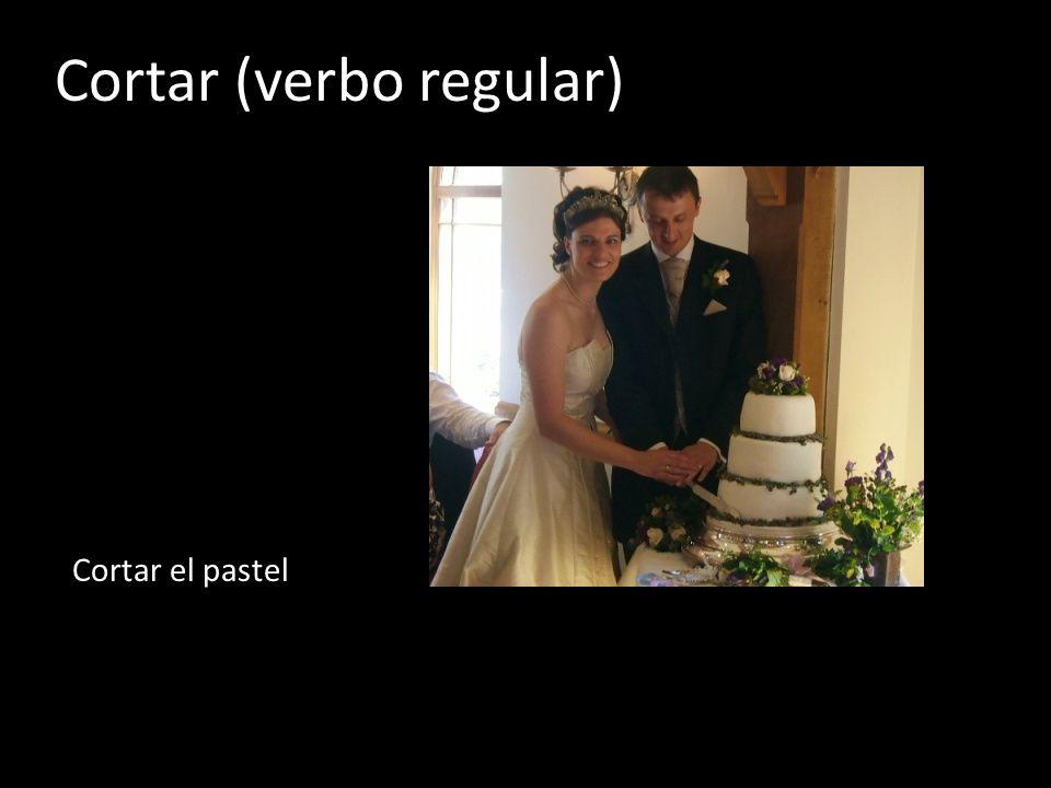Cortar (verbo regular) Cortar el pastel