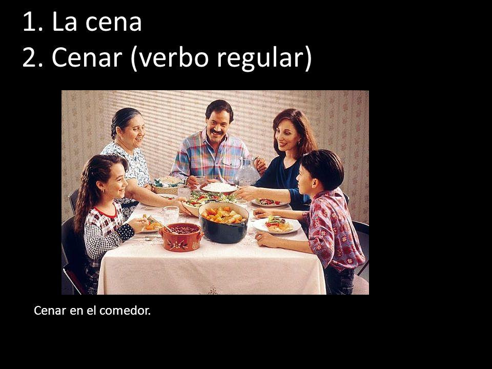 1. La cena 2. Cenar (verbo regular) Cenar en el comedor.