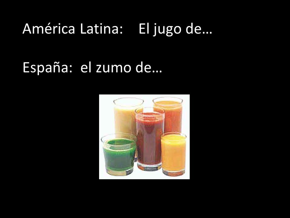 América Latina: El jugo de… España: el zumo de…