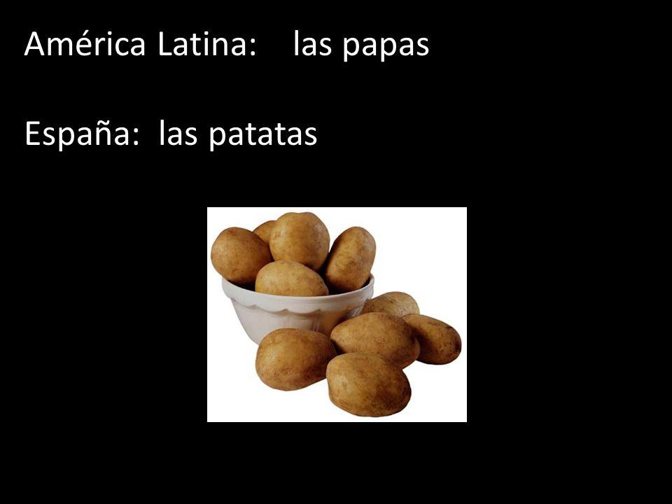 América Latina:las papas España: las patatas