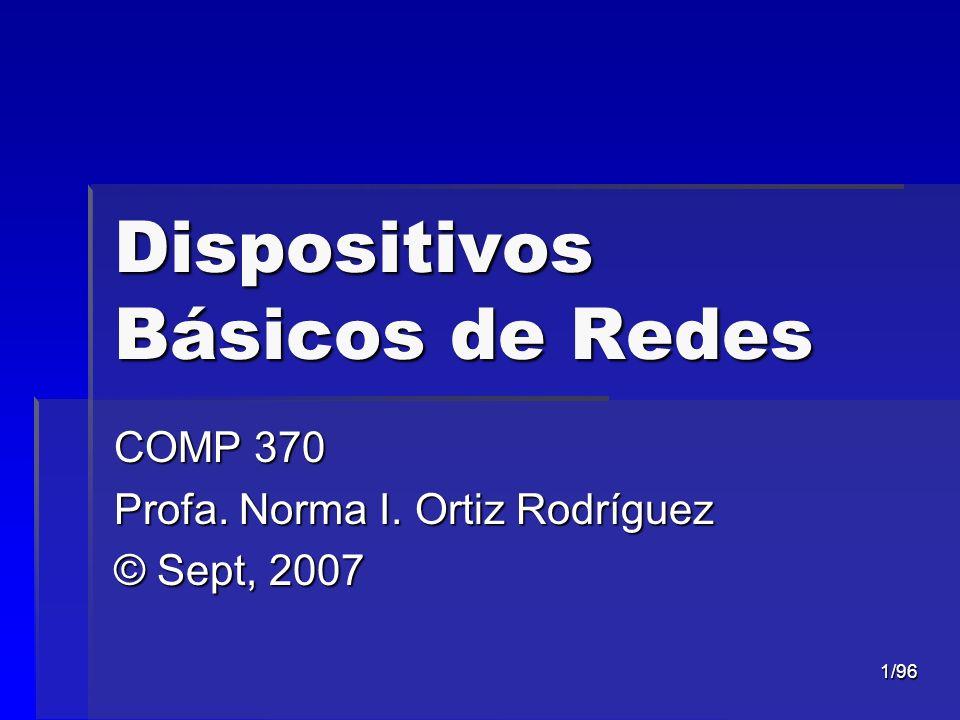 1/96 Dispositivos Básicos de Redes COMP 370 Profa. Norma I. Ortiz Rodríguez © Sept, 2007