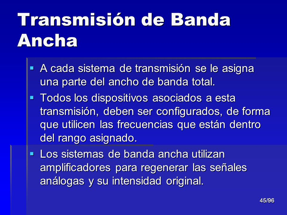 45/96 Transmisión de Banda Ancha A cada sistema de transmisión se le asigna una parte del ancho de banda total. A cada sistema de transmisión se le as