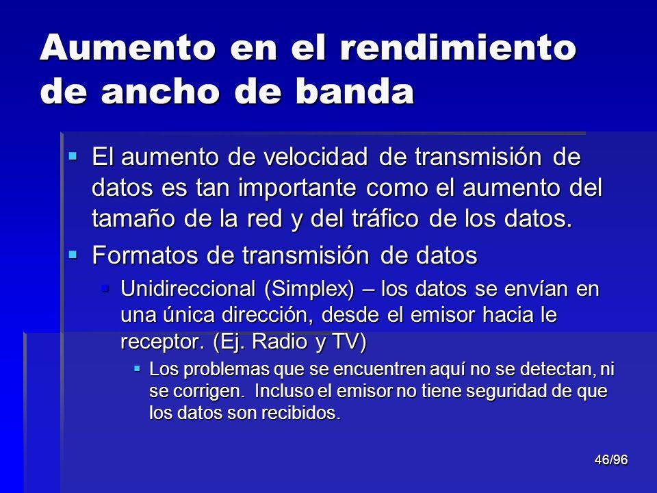 46/96 Aumento en el rendimiento de ancho de banda El aumento de velocidad de transmisión de datos es tan importante como el aumento del tamaño de la r