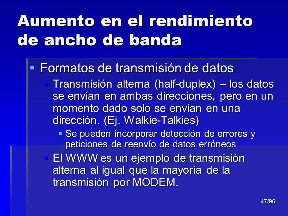 47/96 Aumento en el rendimiento de ancho de banda Formatos de transmisión de datos Formatos de transmisión de datos Transmisión alterna (half-duplex)