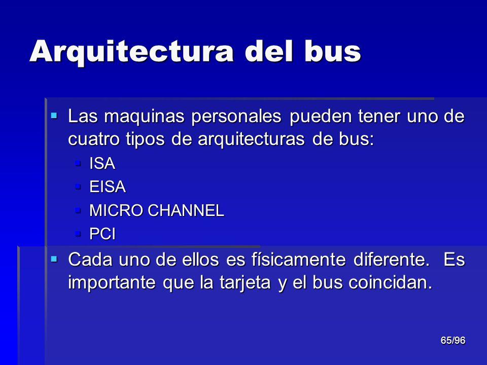 65/96 Arquitectura del bus Las maquinas personales pueden tener uno de cuatro tipos de arquitecturas de bus: Las maquinas personales pueden tener uno