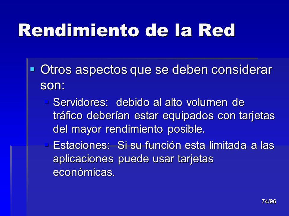 74/96 Rendimiento de la Red Otros aspectos que se deben considerar son: Otros aspectos que se deben considerar son: Servidores: debido al alto volumen