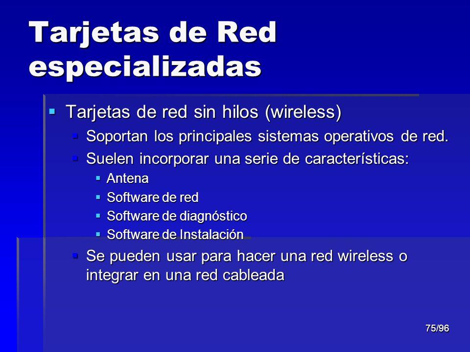 75/96 Tarjetas de Red especializadas Tarjetas de red sin hilos (wireless) Tarjetas de red sin hilos (wireless) Soportan los principales sistemas opera