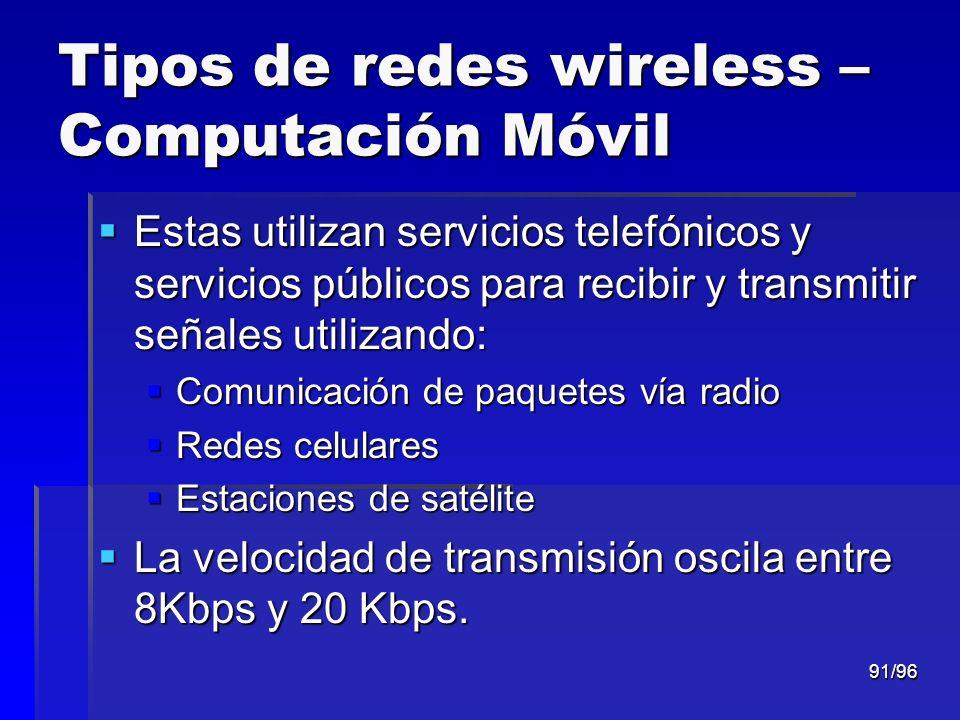 91/96 Tipos de redes wireless – Computación Móvil Estas utilizan servicios telefónicos y servicios públicos para recibir y transmitir señales utilizan