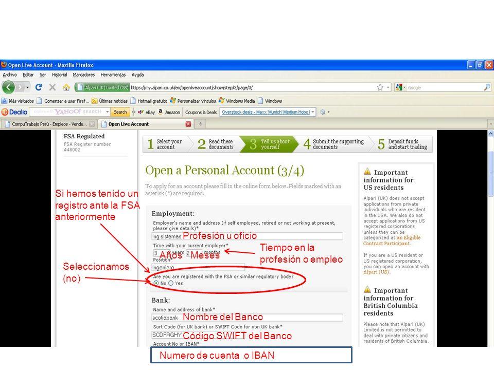 Profesión u oficio Tiempo en la profesión o empleo AñosMeses Si hemos tenido un registro ante la FSA anteriormente Nombre del Banco Código SWIFT del B