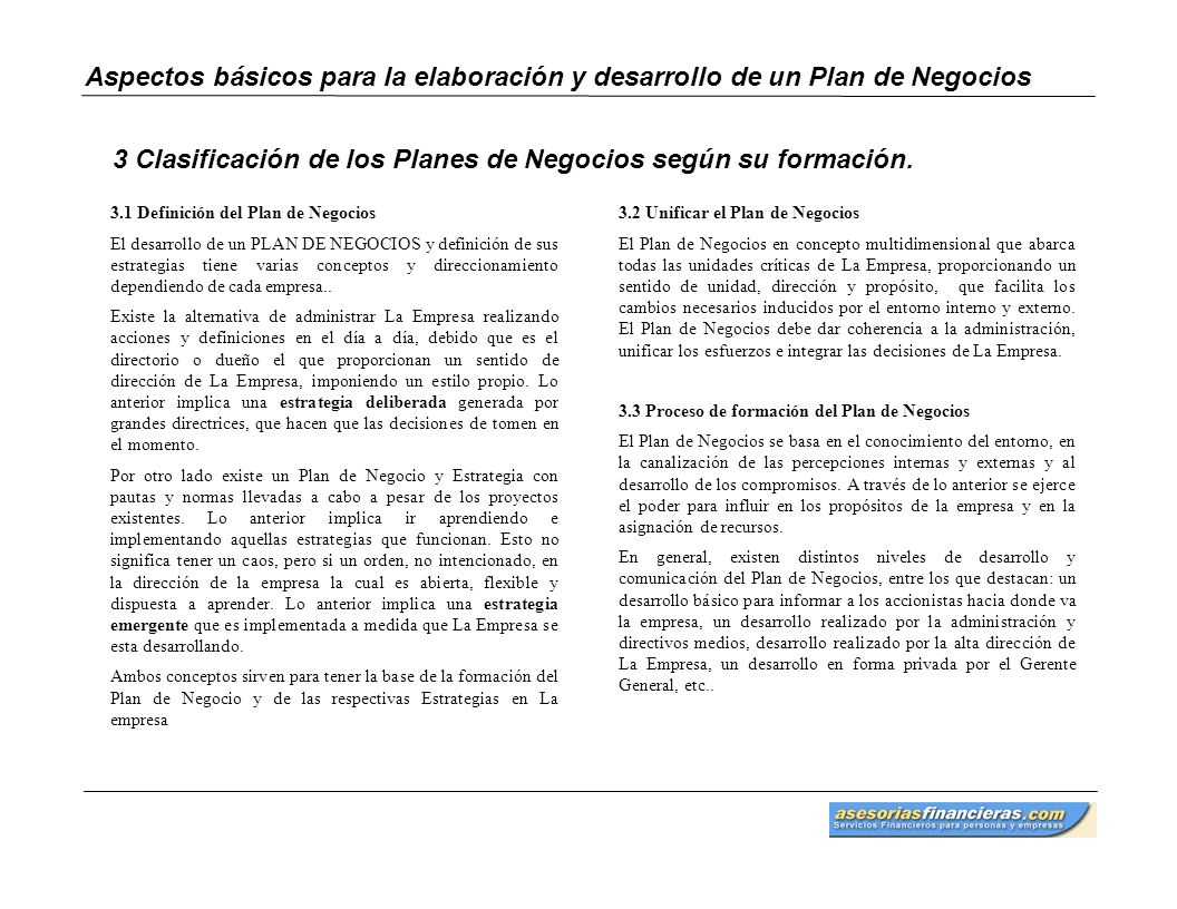 Aspectos básicos para la elaboración y desarrollo de un Plan de Negocios 3.1 Definición del Plan de Negocios El desarrollo de un PLAN DE NEGOCIOS y de