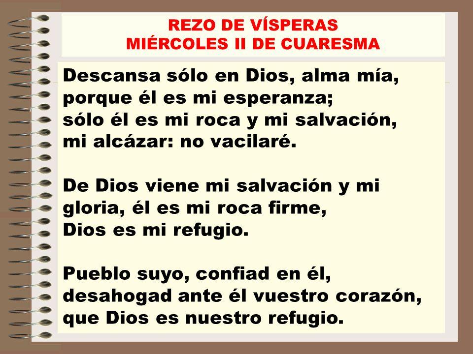 Descansa sólo en Dios, alma mía, porque él es mi esperanza; sólo él es mi roca y mi salvación, mi alcázar: no vacilaré. De Dios viene mi salvación y m