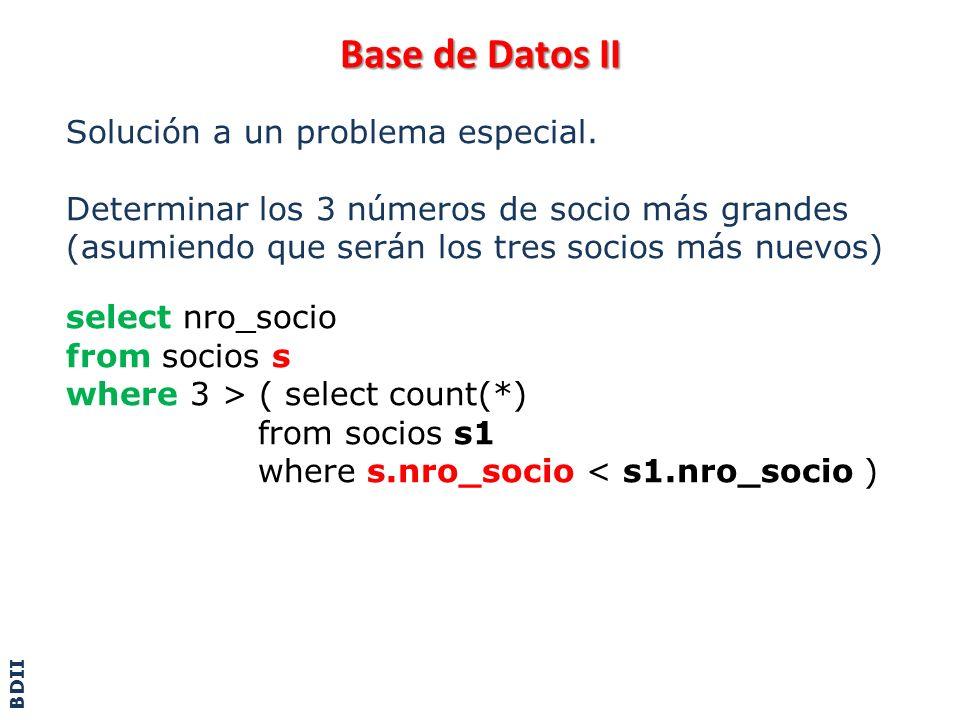 Base de Datos II Solución a un problema especial. Determinar los 3 números de socio más grandes (asumiendo que serán los tres socios más nuevos) selec