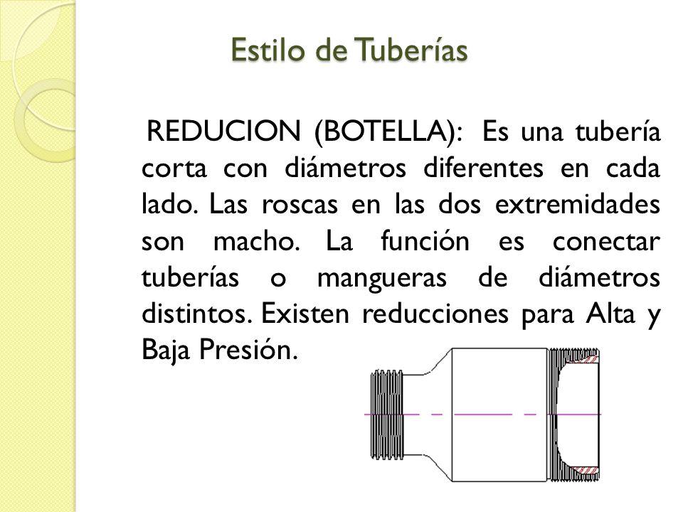 Estilo de Tuberías REDUCION (BOTELLA): Es una tubería corta con diámetros diferentes en cada lado. Las roscas en las dos extremidades son macho. La fu