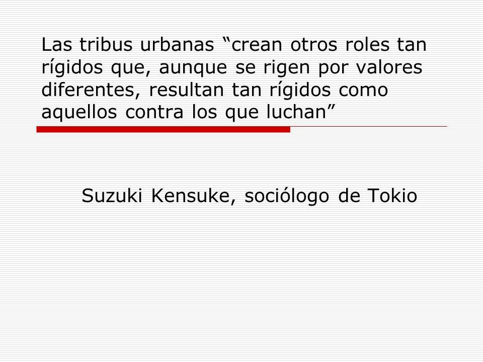 Las tribus urbanas crean otros roles tan rígidos que, aunque se rigen por valores diferentes, resultan tan rígidos como aquellos contra los que luchan