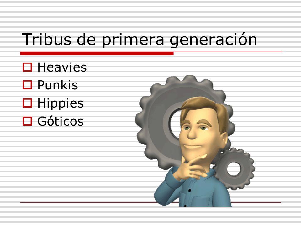 Tribus de primera generación Heavies Punkis Hippies Góticos
