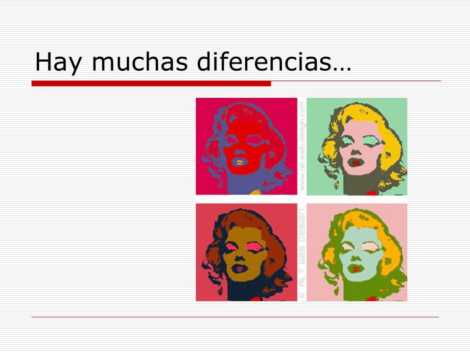 Hay muchas diferencias…