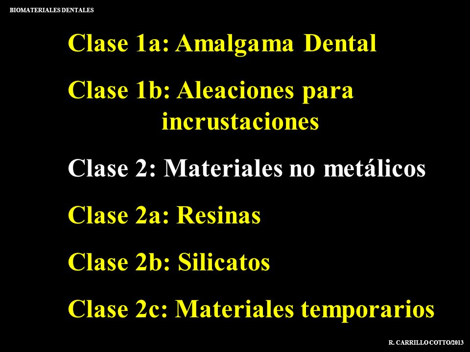 Clase 1a: Amalgama Dental Clase 1b: Aleaciones para incrustaciones Clase 2: Materiales no metálicos Clase 2a: Resinas Clase 2b: Silicatos Clase 2c: Ma
