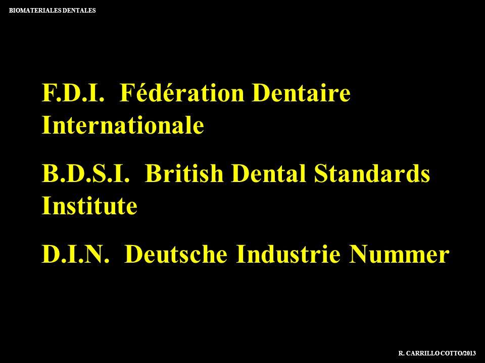 F.D.I. Fédération Dentaire Internationale B.D.S.I. British Dental Standards Institute D.I.N. Deutsche Industrie Nummer BIOMATERIALES DENTALES R. CARRI