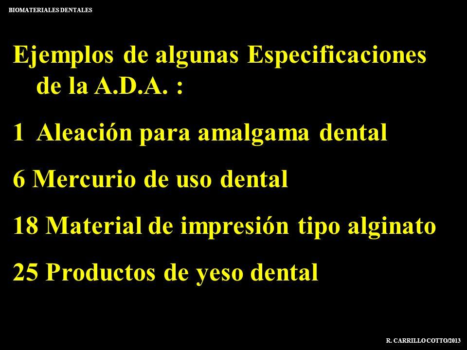 Ejemplos de algunas Especificaciones de la A.D.A. : 1Aleación para amalgama dental 6 Mercurio de uso dental 18 Material de impresión tipo alginato 25