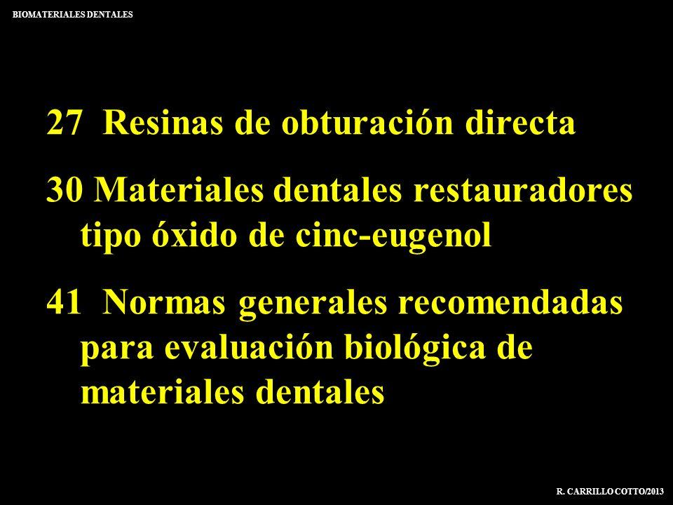 27 Resinas de obturación directa 30 Materiales dentales restauradores tipo óxido de cinc-eugenol 41 Normas generales recomendadas para evaluación biol