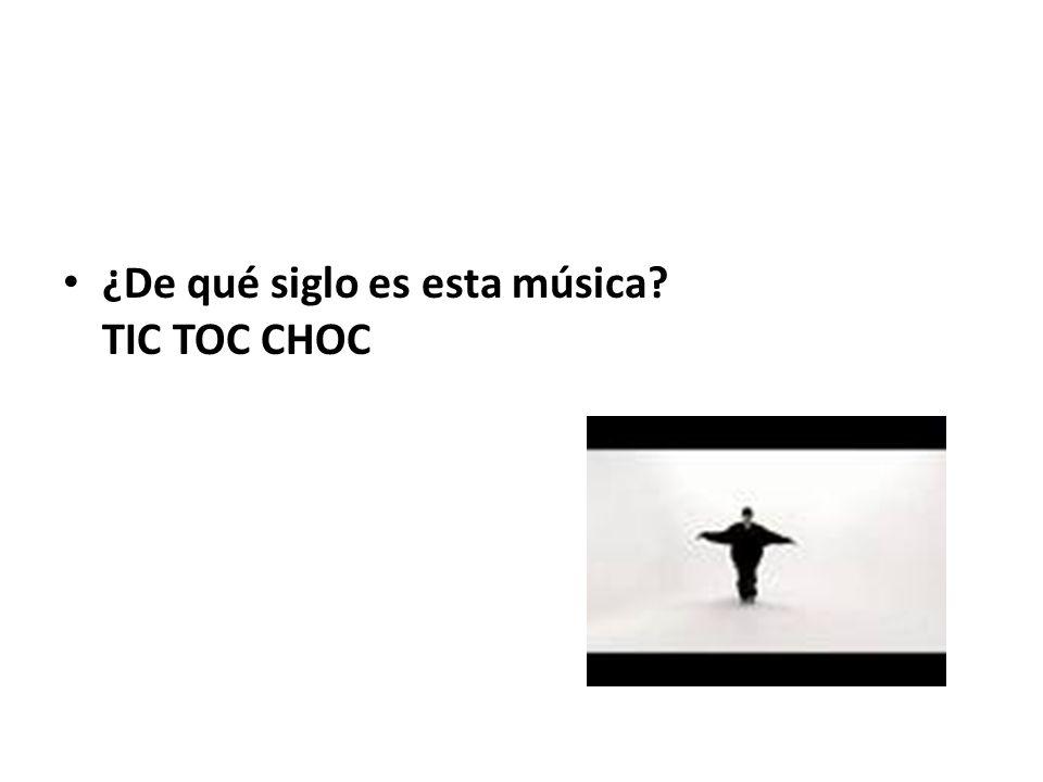 ¿De qué siglo es esta música? TIC TOC CHOC