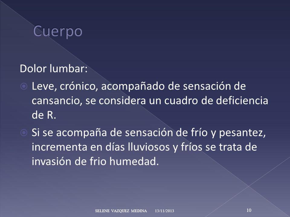 Dolor lumbar: Leve, crónico, acompañado de sensación de cansancio, se considera un cuadro de deficiencia de R. Si se acompaña de sensación de frío y p