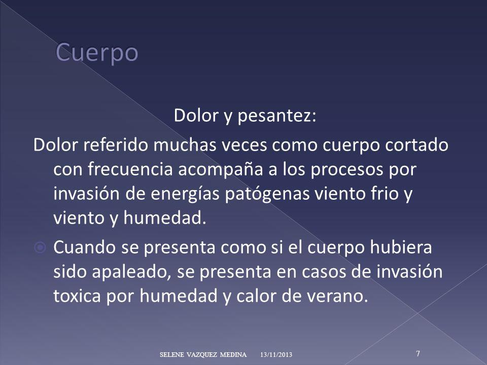 Dolor y pesantez: Dolor referido muchas veces como cuerpo cortado con frecuencia acompaña a los procesos por invasión de energías patógenas viento fri