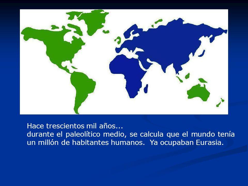 Hace un millón de años... durante el paleolítico inferior, se calcula que el mundo tenía 125.000 habitantes humanos. Todos en Africa.