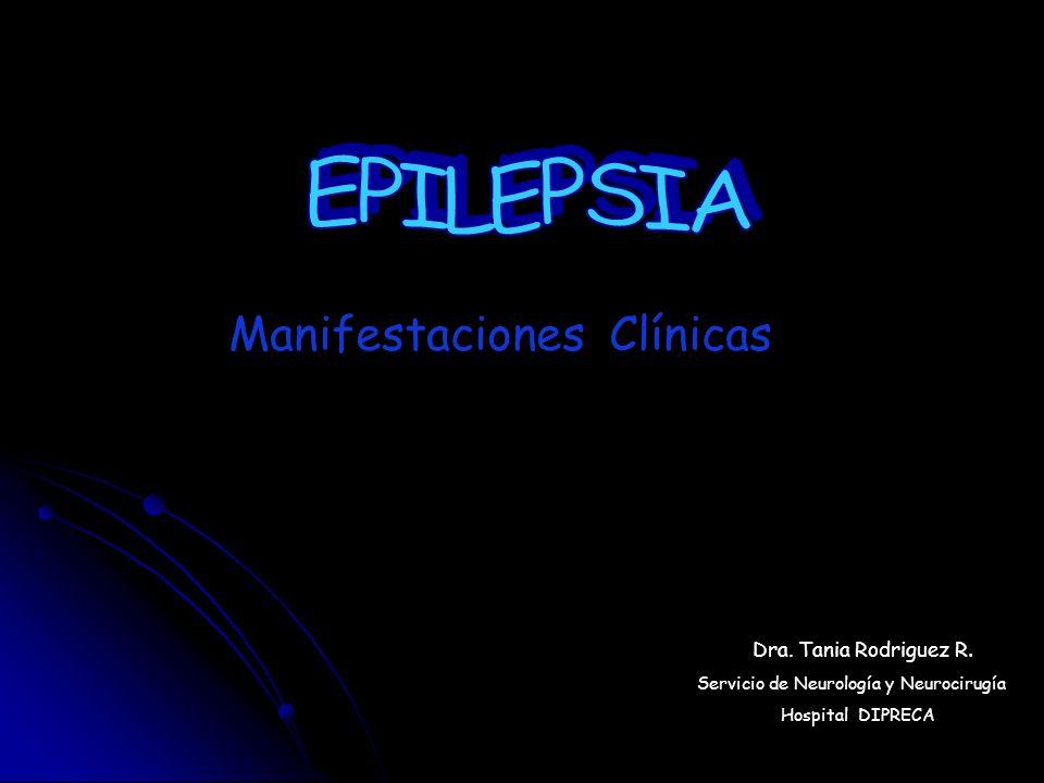 Dra. Tania Rodriguez R. Servicio de Neurología y Neurocirugía Hospital DIPRECA Manifestaciones Clínicas