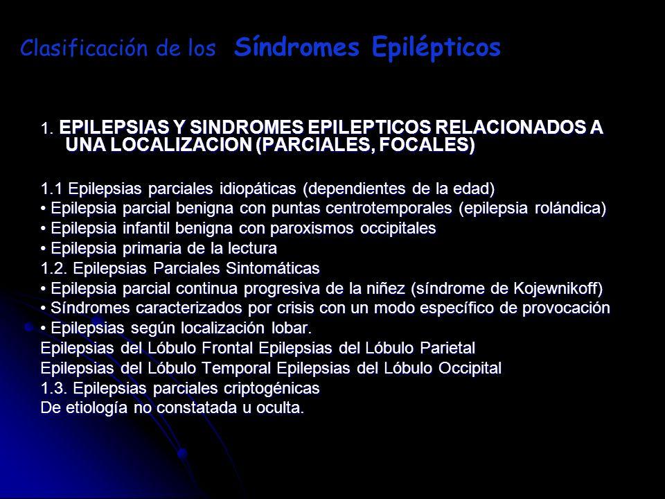 1. EPILEPSIAS Y SINDROMES EPILEPTICOS RELACIONADOS A UNA LOCALIZACION (PARCIALES, FOCALES) 1.1 Epilepsias parciales idiopáticas (dependientes de la ed