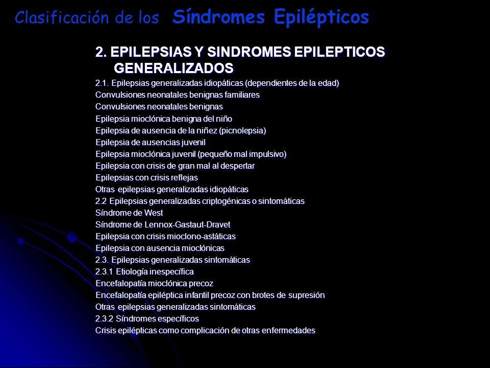 Clasificación de los Síndromes Epilépticos 2. EPILEPSIAS Y SINDROMES EPILEPTICOS GENERALIZADOS 2.1. Epilepsias generalizadas idiopáticas (dependientes