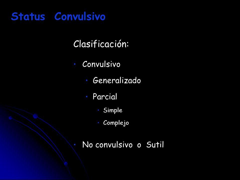 Clasificación: Convulsivo Generalizado Parcial Simple Complejo No convulsivo o Sutil Status Convulsivo