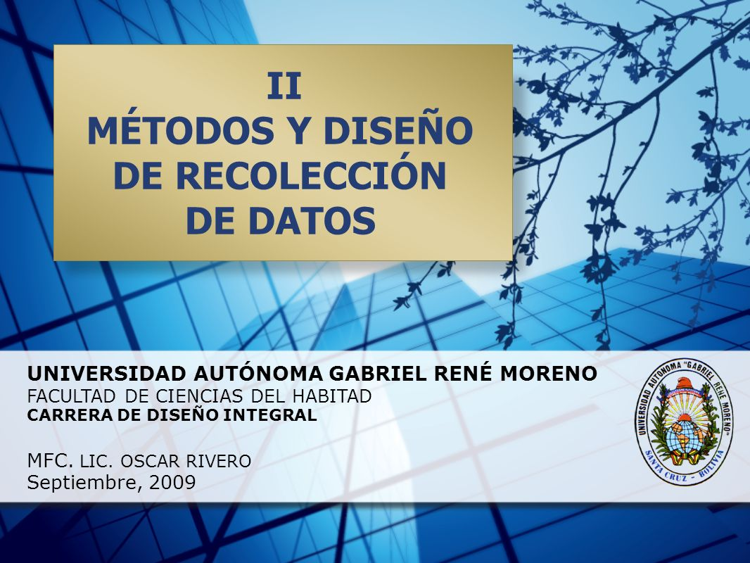 UNIVERSIDAD AUTÓNOMA GABRIEL RENÉ MORENO FACULTAD DE CIENCIAS DEL HABITAD CARRERA DE DISEÑO INTEGRAL MFC. LIC. OSCAR RIVERO Septiembre, 2009 II MÉTODO