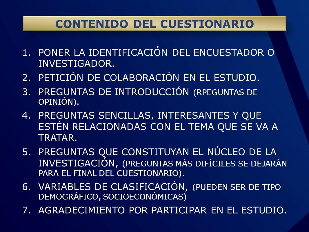 1.PONER LA IDENTIFICACIÓN DEL ENCUESTADOR O INVESTIGADOR. 2.PETICIÓN DE COLABORACIÓN EN EL ESTUDIO. 3.PREGUNTAS DE INTRODUCCIÓN (RPEGUNTAS DE OPINIÓN)